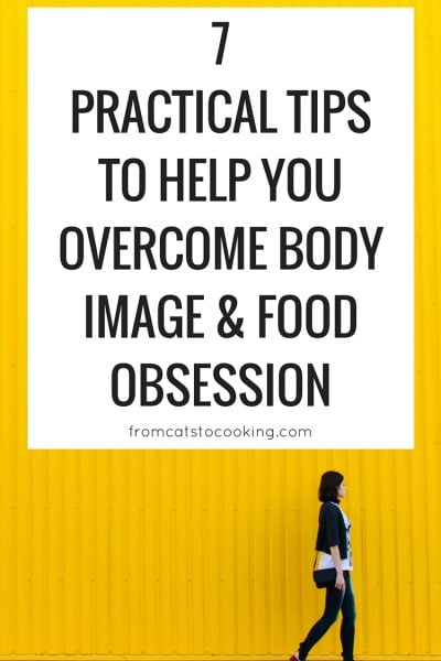 7 Practical Tips to Help You Overcome Body Image & Food Obsession