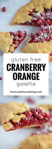 Cranberry Orange Gluten Free Galette is the perfect not-too-sweet dessert that is tart, tangy and super satisfying.