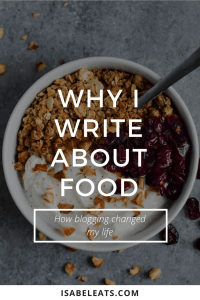 Why I write about food - how blogging changed my life // isabeleats.com