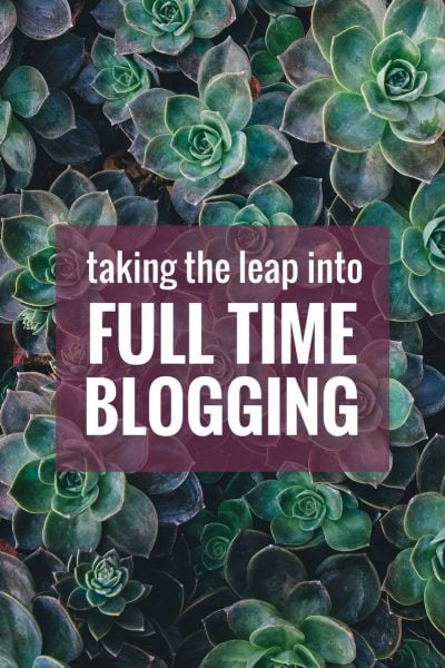 Taking the Leap into Full Time Blogging