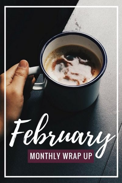 February: Monthly Wrap Up