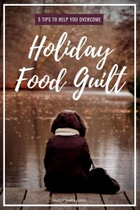 Don't let fear and anxiety around food stop you from enjoying the holidays this year. Here are 5 tips to help you overcome holiday food guilt!