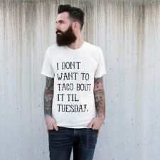 I don't want to taco bout it t-shirt - $24 // Holiday Gift Guide Under $100